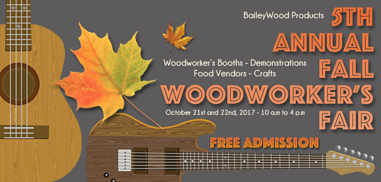 Bailey Wood Products Fifth Annual Fall Woodworker's Fair, October 21 and 22, 2017